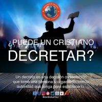 ¿PUEDE UN CRISTIANO DECRETAR?