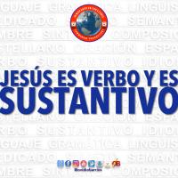 JESÚS ES VERBO Y ES SUSTANTIVO